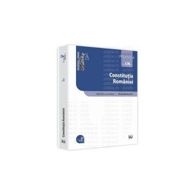 Constitutia Romaniei - Editie Premium Legislatie consolidata - Actualizat 10 octombrie 2013