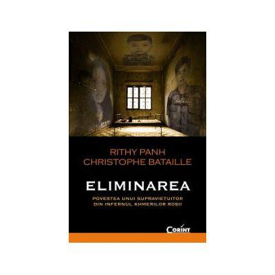 ELIMINAREA - Povestea unui supravietuitor din infernul khmerilor rosii
