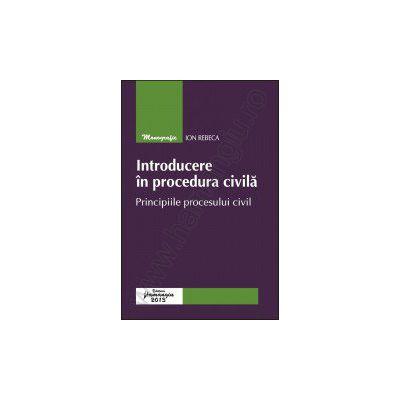 Introducere in procedura civila - Principiile procesului civil