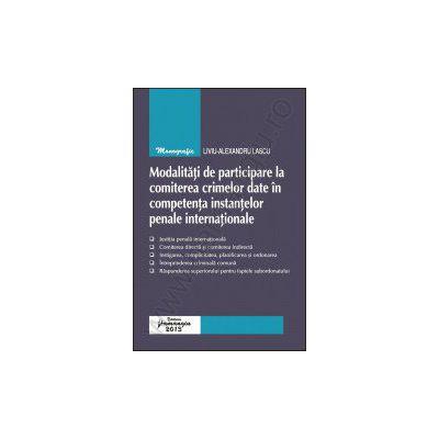 Modalitati de participare la comiterea crimelor date in competenta instantelor penale internationale