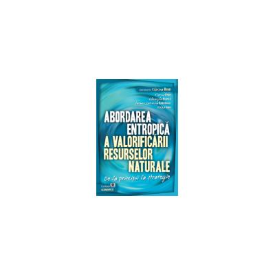 Abordarea entropică a valorificării resurselor naturale. De la principii la strategie