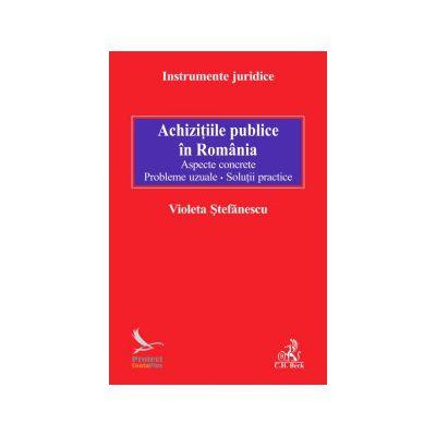 Achizitiile publice in Romania - Aspecte concrete - Probleme uzuale. Solutii practice