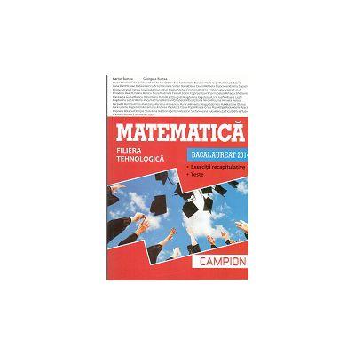 BACALAUREAT 2014 Matematica - Filiera Tehnologica - Exercitii Recapitulative - Teste ( Tara)