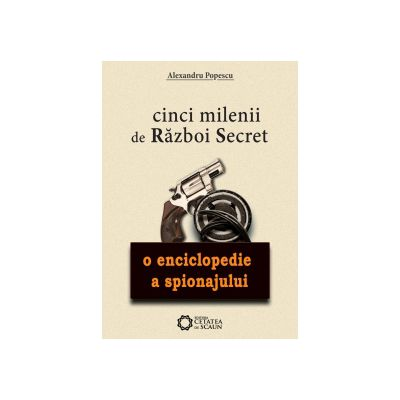 Cinci milenii de război secret - O enciclopedie a spionajului