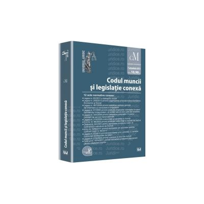 Codul muncii si legislatie conexa - Editie Standard Legislatie consolidata - Actualizat la 7 octombrie 2013