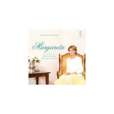 Margareta. Portretul Principesei Moştenitoare