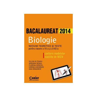 BACALAUREAT BIOLOGIE  2014 - Notiuni teoretice si teste pentru clasele a XI-a si a XII-a