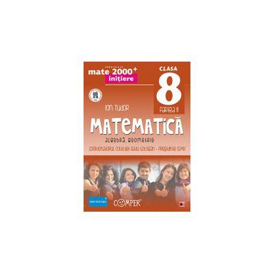 Mate 2013 - 2014  Initiere MATEMATICA - ALGEBRA, GEOMETRIE. CLASA A VIII-A - PARTEA II
