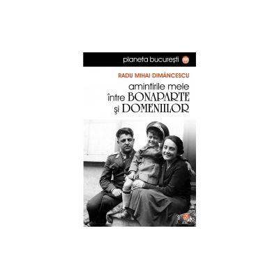 Amintirile mele intre Bonaparte si Domeniilor