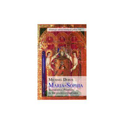 Maria Sophia - Elementul Feminin in Devenirea Omenirii