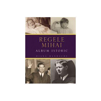 Regele Mihai  - Album istoric