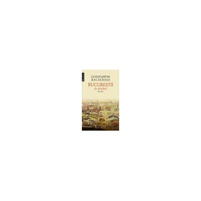 Bucureştii de altădată (vol. I) 1871–1877
