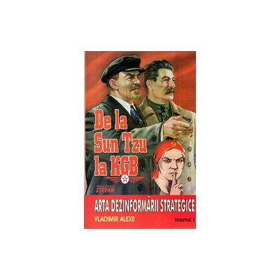 De la Sun Tzu la KGB. Arta dezinformarii strategice (vol.1)
