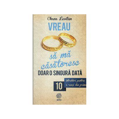 Vreau sa ma casatoresc doar o singura data - 10 intrebari pentru a reusi din prima