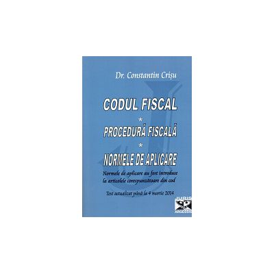 Codul Fiscal - Procedura Fiscala - Norme de aplicare - Actualizat pana  la 4 martie 2014