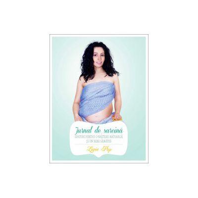 Jurnal de sarcină - Sfaturi pentru o naştere naturală şi un bebe sănătos