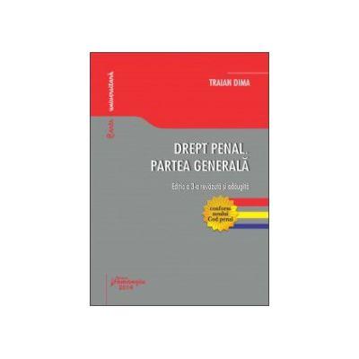 Drept penal. Partea generală. Ed. 3 (conform noului Cod penal)  -Traian Dima