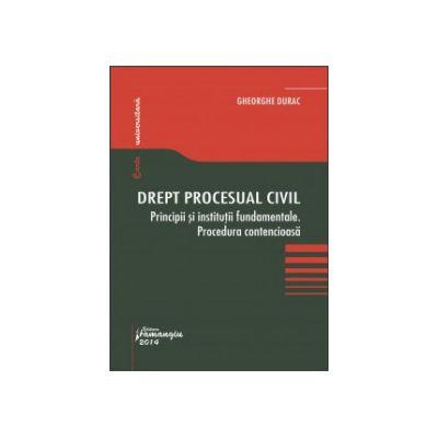 Drept procesual civil. Principii și instituții fundamentale. Procedura contencioasă - Gheorghe Durac
