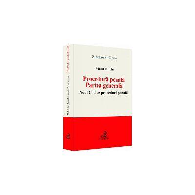 Procedura penala. Partea generala. Noul Cod de procedura penala - Sinteze si Grile