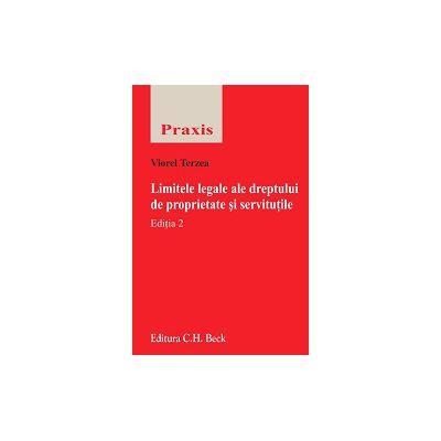 Limitele legale ale dreptului de proprietate si servitutile. Editia 2