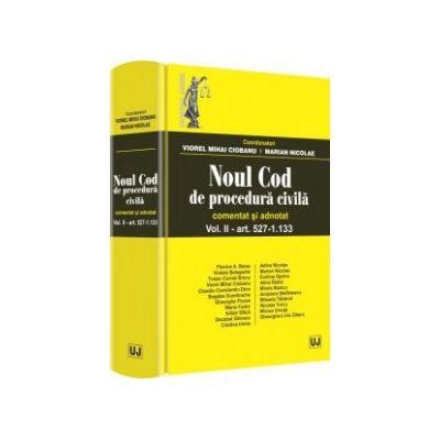 Noul Cod de procedură civilă. Comentat și adnotat. Vol. II – art. 527-1133