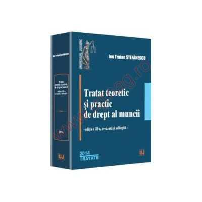 Tratat teoretic si practic de drept al muncii Editia a III_a revizuita si adaugita