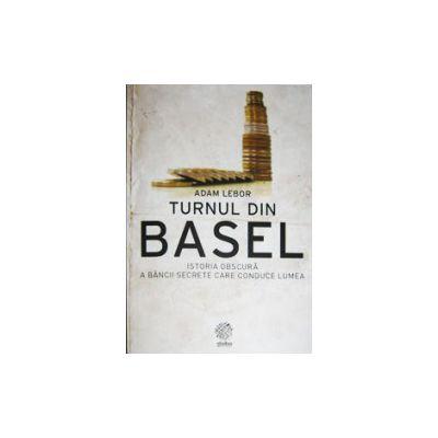 Turnul din Basel. Istoria obscura a bancii secrete care conduce lumea