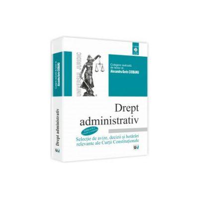 Drept administrativ. Selecție de avize, decizii și hotărâri relevante ale Curții Constituționale. Editia a II-a