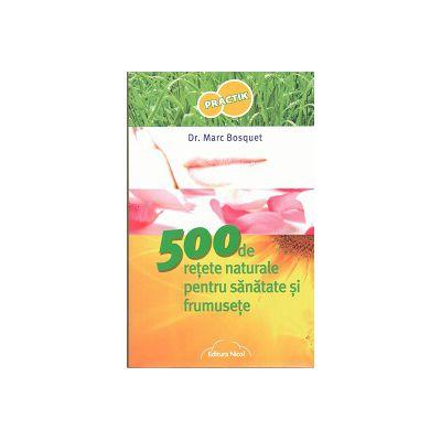 500 de retete naturale pentru sanatate si frumusete