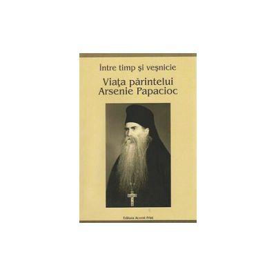 Viata parintelui Arsenie Papacioc. Intre timp si vesnicie