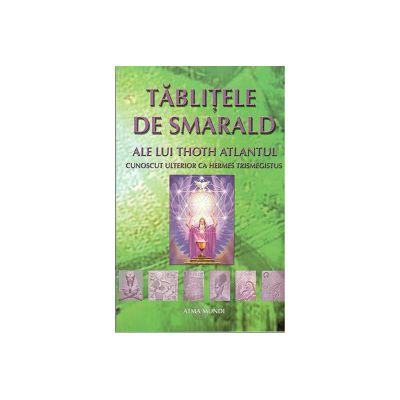 Tablitele de Smarald ale lei Thoth Atlantul cunoscut ulterior ca Hermes Trismegistus