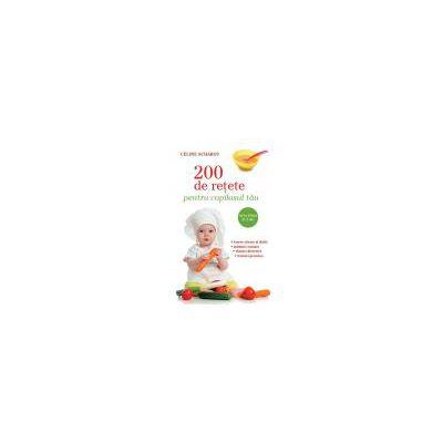 200 de reţete pentru copilaşul tău