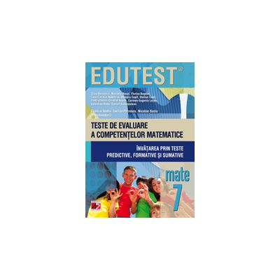 EDUTEST MATEMATICA - TESTE DE EVALUARE A COMPETENTELOR MATEMATICE. INVATAREA PRIN TESTE PREDICTIVE, FORMATIVE SI SUMATIVE. CLASA A VII-A