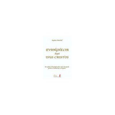 Evanghelia după Isus Cristos - Un ghid al învăţăturilor sale esenţiale pentru credincioşi şi sceptici