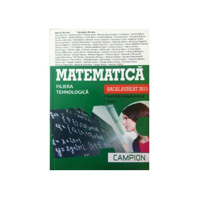 Bacalaureat 2015 Matematica - filiera tehnologica. Exercitii recapitulative. Teste