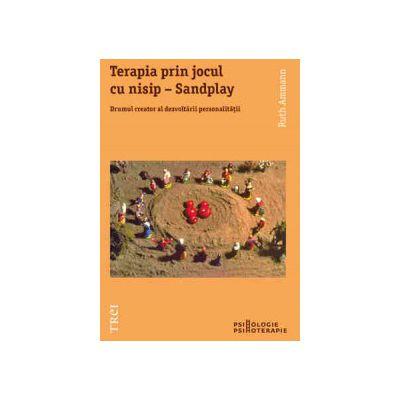 Terapia prin jocul cu nisip – Sandplay. Drumul creator al dezvoltării personalităţii
