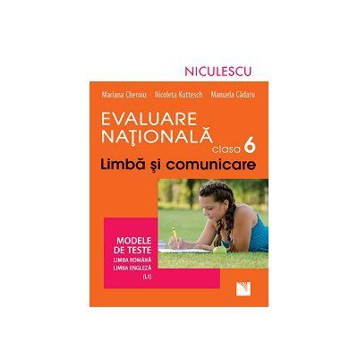 Evaluare Naţională clasa a VI-a. Limbă şi comunicare. Modele de teste pentru limba română şi limba engleză