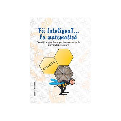 Fii InteligenT la matematica clasa a II-a 2014-2015 - Exercitii si probleme pentru concursurile si  evaluarile scolare