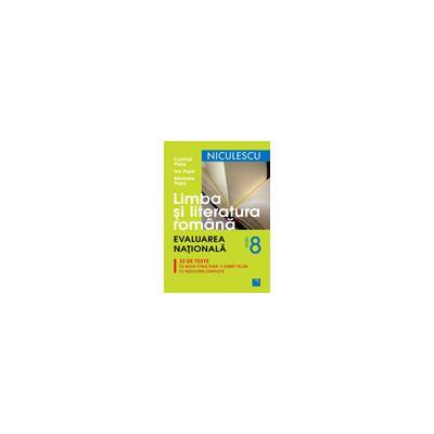 Limba şi literatura română clasa a VIII-a. Evaluarea Naţională. 33 de teste cu noua structură a subiectelor, cu rezolvari complete