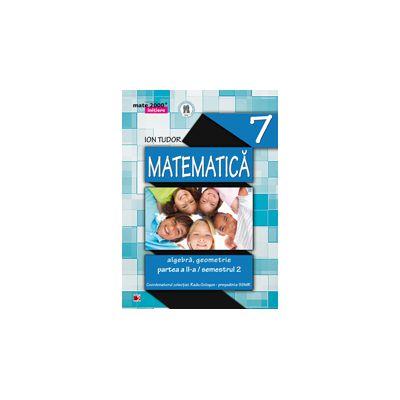 Mate 2014 - 2015 Initiere MATEMATICA - ALGEBRA, GEOMETRIE. CLASA A VII-A - PARTEA II - Semestrul II