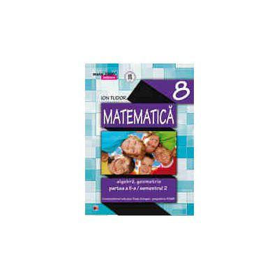 Mate 2014 - 2015 Initiere MATEMATICA - ALGEBRA, GEOMETRIE. CLASA A VIII-A - PARTEA II - Semestrul II