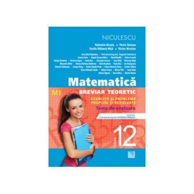 Matematică clasa a XII-a (M1)- Breviar teoretic cu exerciţii şi probleme propuse şi rezolvate -Teste de evaluare