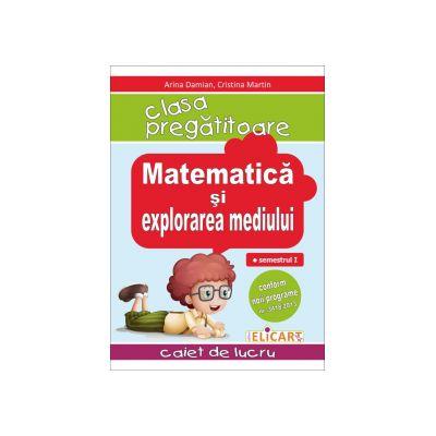 Matematica si explorarea mediului pentru clasa pregătitoare - Caiet de lucru - Semestrul 1