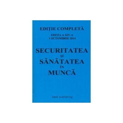 Securitatea si Sanatate in Munca. EDITIE COMPLETA 1 octombrie 2014