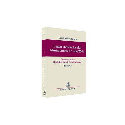 Legea contenciosului administrativ nr. 554/2004. Examen critic al Deciziilor Curtii Constitutionale