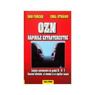 OZN - Rapirile extraterestre. Intalniri extraterestre de gradul III-IV-V. Secretul hibrizilor, al clonelor si si al rapirilor umane - Emil Strainu