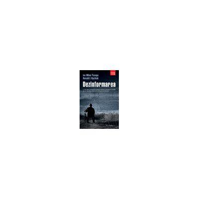Dezinformarea Un fost spion-șef dezvăluie strategiile secrete de subminare a libertății, de atac împotriva religiei și de promovare a terorismului Humanitas, Istorie, Politică / Colectia: Istorie contemporană
