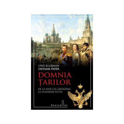 Domnia Ţarilor De la Ivan cel Groaznic, la Vladimir Putin