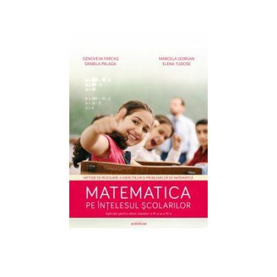 Matematica pe înțelesul școlarilor – aplicații pentru elevii claselor III și IV
