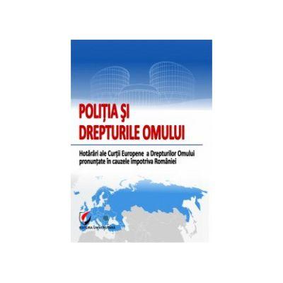 Poliția și drepturile omului. Hotărâri ale Curții Europene a Drepturilor Omului pronunțate împotriva României | colectiv de autori